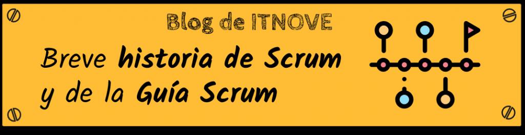 Breve historia de Scrum y de la Guía Scrum