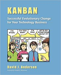 Kanban Successful Evolutionary Change for your Technology Business. David Anderson.